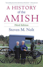 A History of the Amish : Third Edition - Steven Nolt