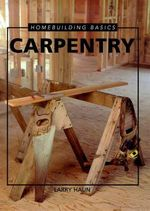 Carpentry : Homebuilding Basics - Larry Haun