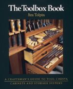 The Toolbox Book : A Craftsman's Guide to Tool Chests, Cabinets and Storage Systems - Jim Tolpin