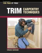 Trim Carpentry Techniques - Craig Savage