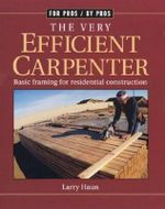 Very Efficient Carpenter : Basic Framing for Residential Construction - Larry Haun