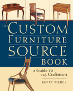 The Custom Furniture Sourcebook :  A Guide to 125 Craftsmen - Kerry Pierce