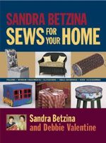 Sandra Betzina Sews for Your Home : Pillows, Window Treatments, Bed Linens, Table Coverings, Kids' Accessories - Sandra Betzina