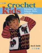 Crochet for Kids : Sweaters for Infants, Girls, and Boys - Ann Emery Smith