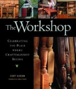 The Workshop : Celebrating the Place where Craftmanship Begins - Scott Gibson