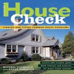 Taunton's House Check :  Finding and Fixing Common House Problems - Mike Litchfield