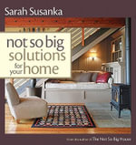 Not So Big Solutions for Your Home : A Blueprint for the Way We Really Live - Sarah Susanka
