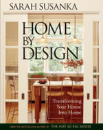 Home by Design : Transforming Your House into Home - Sarah Susanka