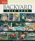Backyard Idea Book : Outdoor Kitchens Fireplaces Sheds and Storage Play Spaces Pools and Spas - Lee Anne White