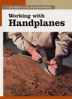 Working with Handplanes : The New Best Of Fine Woodworking -