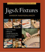 Taunton's Complete Illustrated Guide to Jigs and Fixtures - Sandor Nagyszalanczy