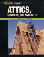 Attics, Dormers and Skylights : For Pros by Pros