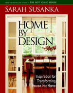 Home by Design : Inspiration For Transforming House Into Home - Sarah Susanka