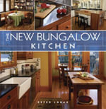 The New Bungalow Kitchen : An Introduction - Peter Labau