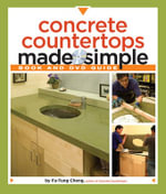 Concrete Countertops Made Simple : A Step-By-Step Guide [With DVD] - Fu-Tung Cheng