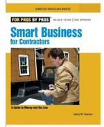 Smart Business for Contractors :  A Guide to Money and the Law - James M. Kramon