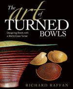 The Art of Turned Bowls : Designing Bowls with a World-class Turner - Richard Raffan