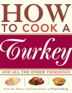How to Cook a Turkey : And All the Other Trimmings - Fine Cooking
