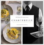 Chanterelle : The Story and Recipes of a Restaurant Classic - David Waltuck