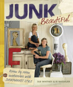 Junk Beautiful : Room by Room Makeovers with Junkmarket Style - Sue Whitney