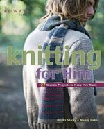Knitting for Him : 27 Classic Projects to Keep Him Warm - Martin Storey