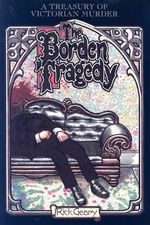 The Borden Tragedy : A Memoir of the Infamous Double Murder at Fall River, Mass., 1892 - Rick Geary