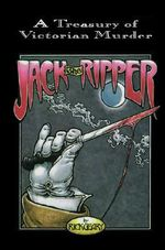 Jack the Ripper : A Treasury of Victorian Murder - Rick Geary