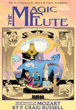 The Magic Flute: v. 1 : The P. Craig Russell Library of Opera Adaptations - Wolfgang Amadeus Mozart