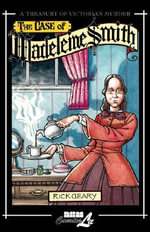 The Case of Madeleine Smith : Treasury of Victorian Murder v. 8 - Rick Geary