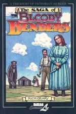 The Bloody Benders : A Treasury of Victorian Murder - Rick Geary