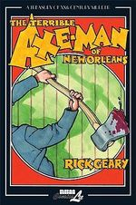 The Terrible Axe-man of New Orleans : A Treasury of Xxth Century Murder - Rick Geary
