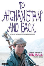 To Afghanistan and Back : A Graphic Travelogue - Ted Rall
