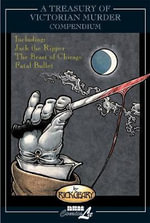A Treasury of Victorian Murder Compendium : Including Jack the Ripper, the Beast of Chicago and Fatal Bullet - Rick Geary