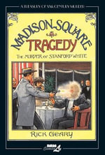 A Treasury of XXth Century Murder: Madison Square Tragedy : The Murder of Stanford White - Rick Geary
