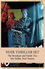 Noir Thriller Set : The Broadcast & Family Ties - Eric Hobbs