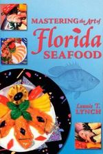 Mastering the Art of Florida Seafood - Lonnie T Lynch