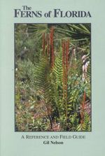 The Ferns of Florida : A Reference and Field Guide - Gil Nelson