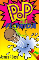 Pop Culture Florida - James P. Goss