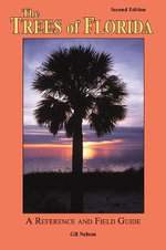 The Trees of Florida : A Reference and Field Guide - Gil Nelson