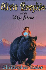 Olivia Brophie and the Sky Island - Christopher Tozier