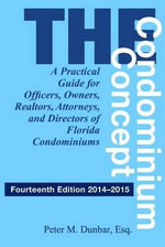 The Condominium Concept : A Practical Guide for Officers, Owners, Realtors, Attorneys, and Directors of Florida Condominiums - Peter M Dunbar