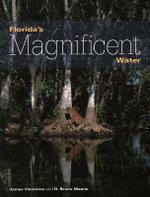 Florida's Magnificent Water : Florida Magnificent Wilderness - James Valentine