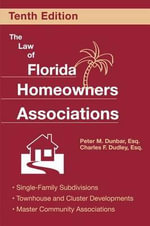 The Law of Florida Homeowners Associations : Single Family Subdivisions, Townhouse & Cluster Developments, Master Community Associations - Peter M Dunbar