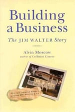 Building a Business : The Jim Walter Story - Alvin Moscow