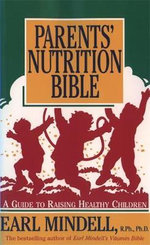 Parent's Nutrition Bible :  A Guide to Raising Healthy Children - Earl Mindell