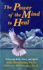 The Power of the Mind to Heal : Renewing Body, Mind, Spirit - Joan Borysenko