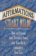 Affirmations  :  How to Expand Your Personal Power and Take Back Control of Your Life - Stuart Wilde