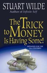 The Trick to Money Is Having Some! - Stuart Wilde