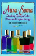 Aura-Soma : Healing Through Color, Plant, and Crystal Energy - Irene Dalichow