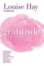 Gratitude : A Way of Life - Louise L. Hay